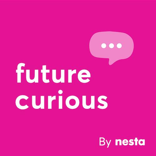 Nesta's Future Curious Podcast